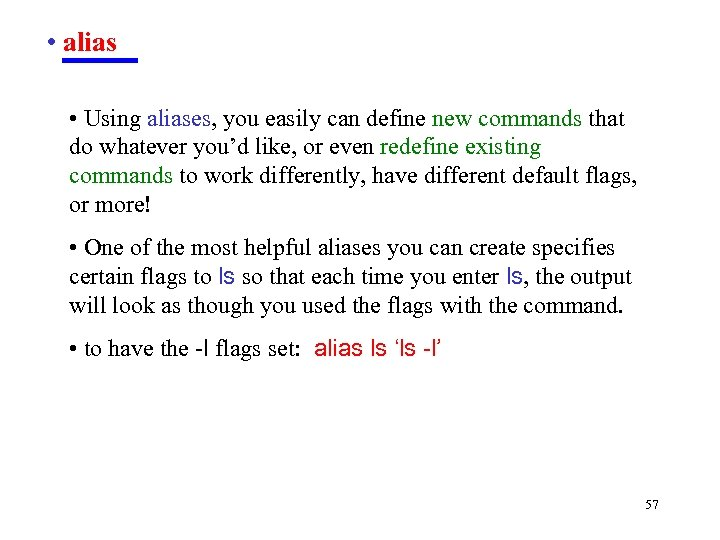 • alias • Using aliases, you easily can define new commands that do