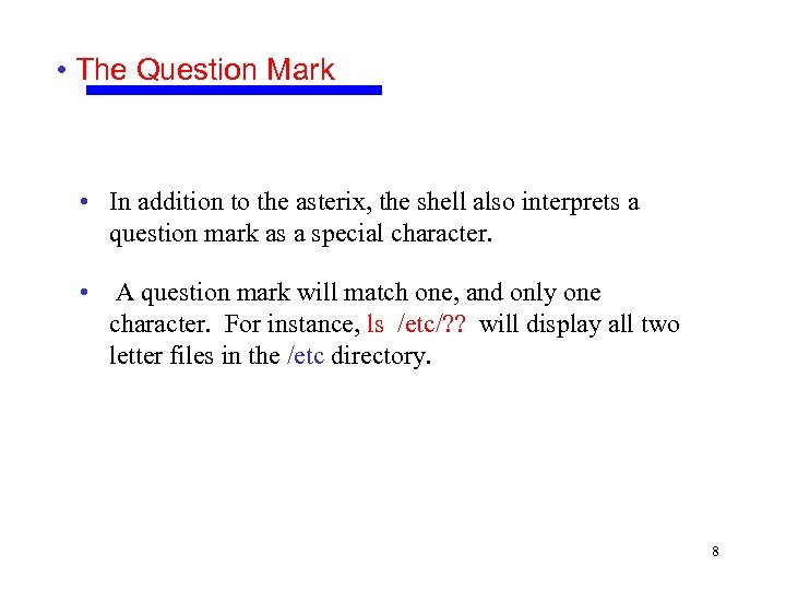 • The Question Mark • In addition to the asterix, the shell also