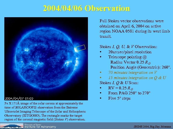 2004/04/06 Observation Full Stokes vector observations were obtained on April 6, 2004 on active