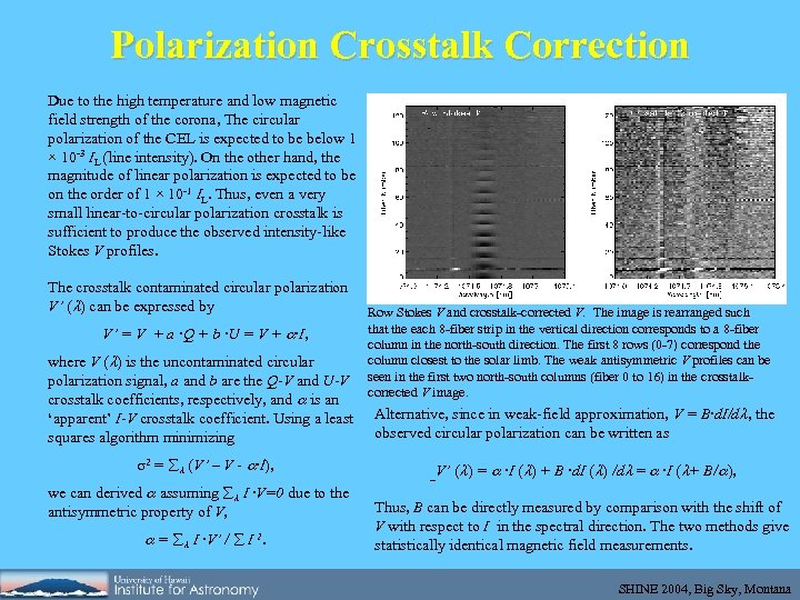Polarization Crosstalk Correction Due to the high temperature and low magnetic field strength of