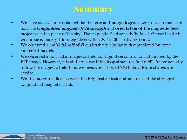 Summary • • We have successfully obtained the first coronal magnetogram, with measurements of