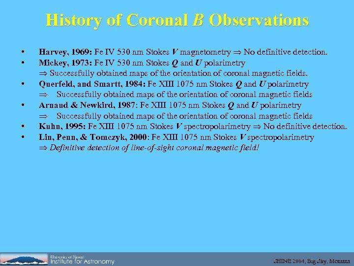 History of Coronal B Observations • • • Harvey, 1969: Fe IV 530 nm