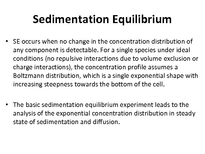 Sedimentation Equilibrium • SE occurs when no change in the concentration distribution of any