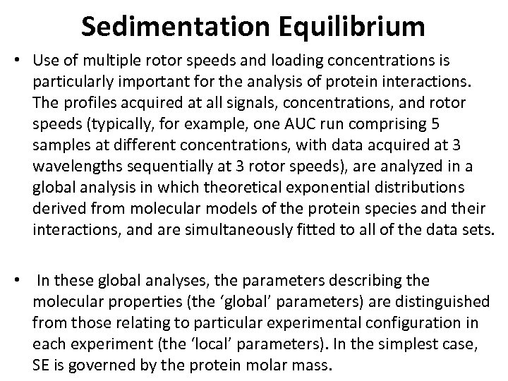 Sedimentation Equilibrium • Use of multiple rotor speeds and loading concentrations is particularly important