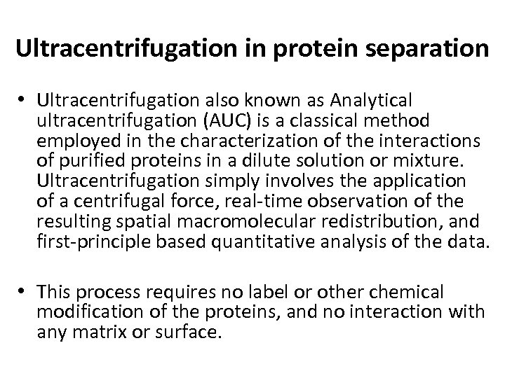 Ultracentrifugation in protein separation • Ultracentrifugation also known as Analytical ultracentrifugation (AUC) is a