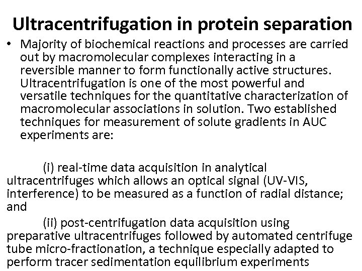 Ultracentrifugation in protein separation • Majority of biochemical reactions and processes are carried out