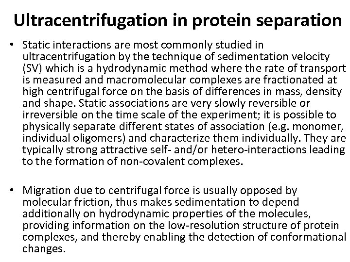 Ultracentrifugation in protein separation • Static interactions are most commonly studied in ultracentrifugation by