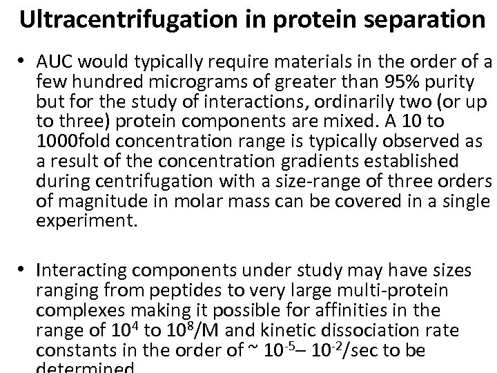 Ultracentrifugation in protein separation • AUC would typically require materials in the order of