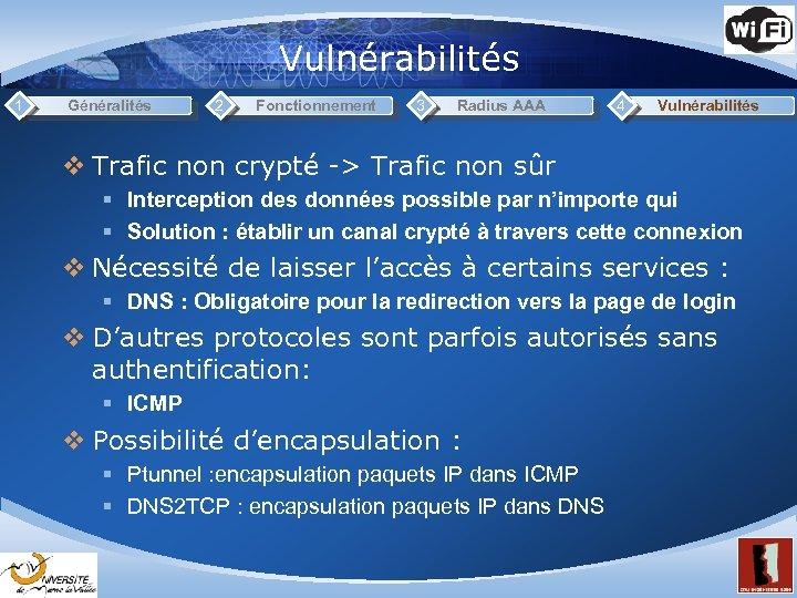 Vulnérabilités 1 Généralités 2 Fonctionnement 3 Radius AAA 4 Vulnérabilités v Trafic non crypté
