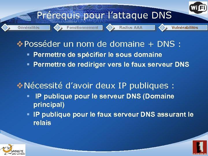 Prérequis pour l'attaque DNS 1 Généralités 2 Fonctionnement 3 Radius AAA 4 Vulnérabilités v
