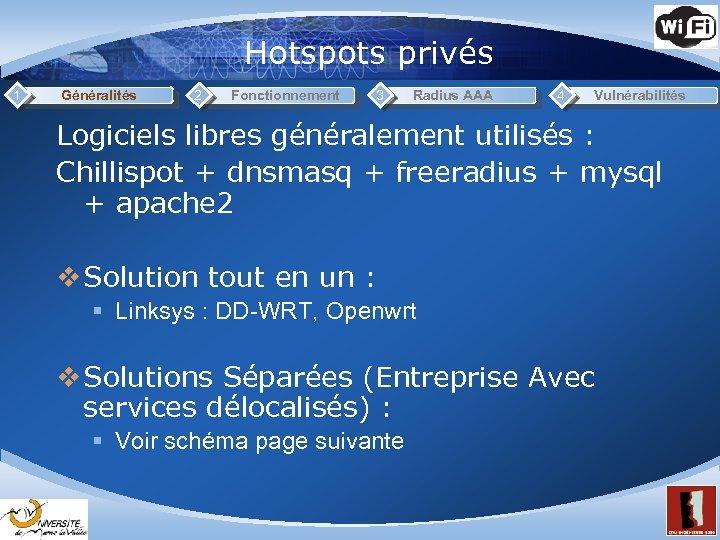 Hotspots privés 1 Généralités 2 Fonctionnement 3 Radius AAA 4 Vulnérabilités Logiciels libres généralement