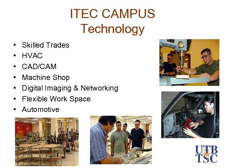 ITEC CAMPUS Technology • • Skilled Trades HVAC CAD/CAM Machine Shop Digital Imaging &