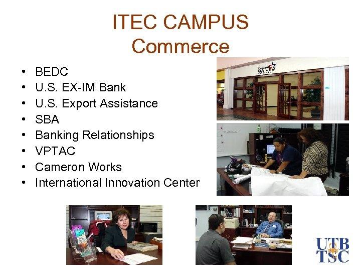 ITEC CAMPUS Commerce • • BEDC U. S. EX-IM Bank U. S. Export Assistance