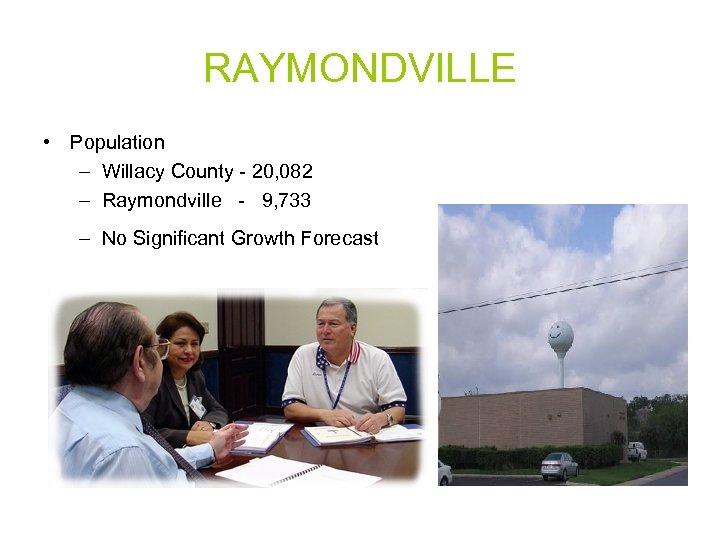 RAYMONDVILLE • Population – Willacy County - 20, 082 – Raymondville - 9, 733