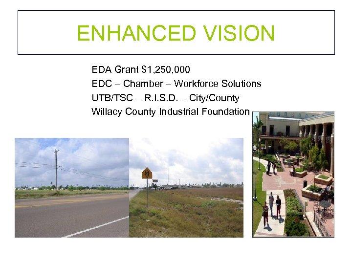 ENHANCED VISION EDA Grant $1, 250, 000 EDC – Chamber – Workforce Solutions UTB/TSC