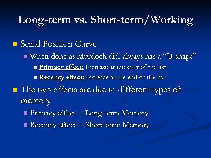 Long-term vs. Short-term/Working n Serial Position Curve n When done as Murdoch did, always