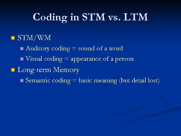 Coding in STM vs. LTM n STM/WM Auditory coding = sound of a word