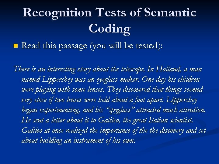 Recognition Tests of Semantic Coding n Read this passage (you will be tested): There