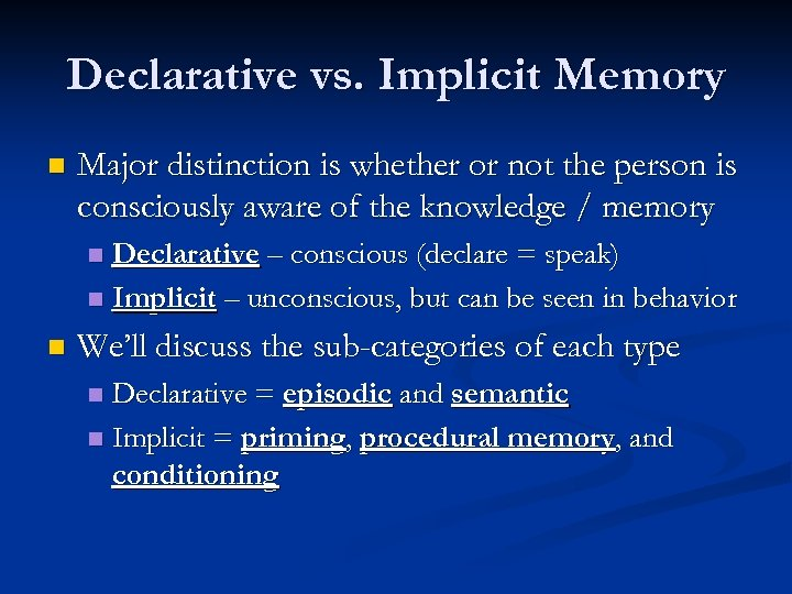 Declarative vs. Implicit Memory n Major distinction is whether or not the person is