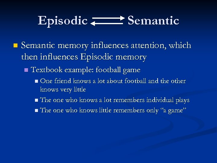 Episodic n Semantic memory influences attention, which then influences Episodic memory n Textbook example: