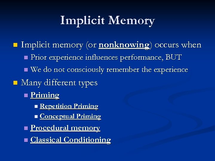 Implicit Memory n Implicit memory (or nonknowing) occurs when Prior experience influences performance, BUT