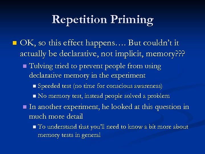Repetition Priming n OK, so this effect happens…. But couldn't it actually be declarative,