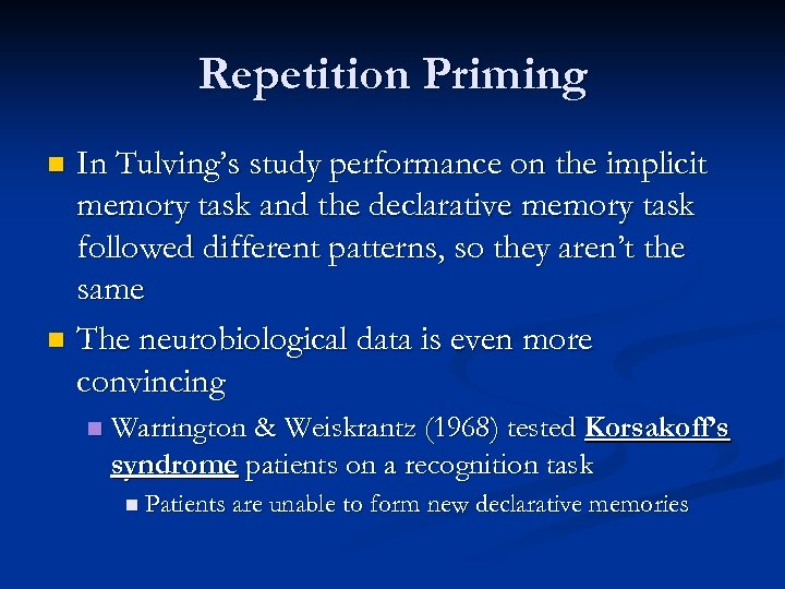 Repetition Priming In Tulving's study performance on the implicit memory task and the declarative