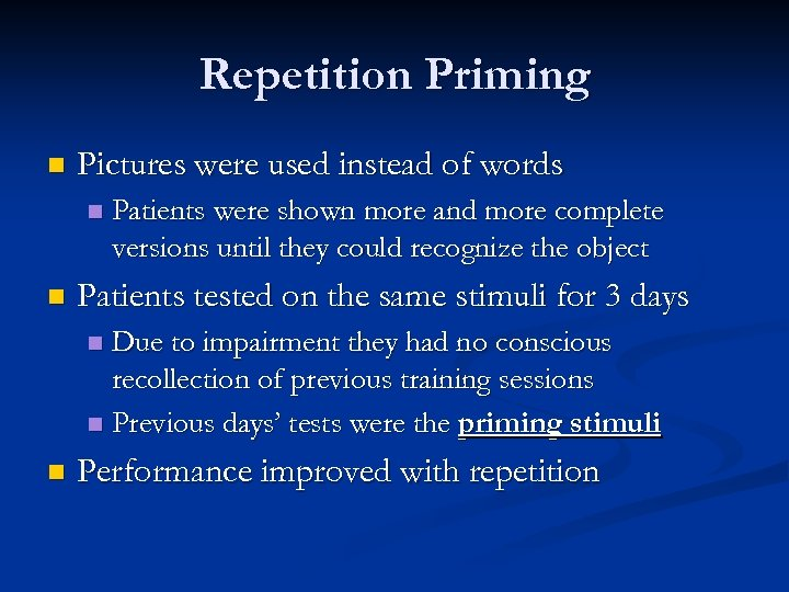 Repetition Priming n Pictures were used instead of words n n Patients were shown