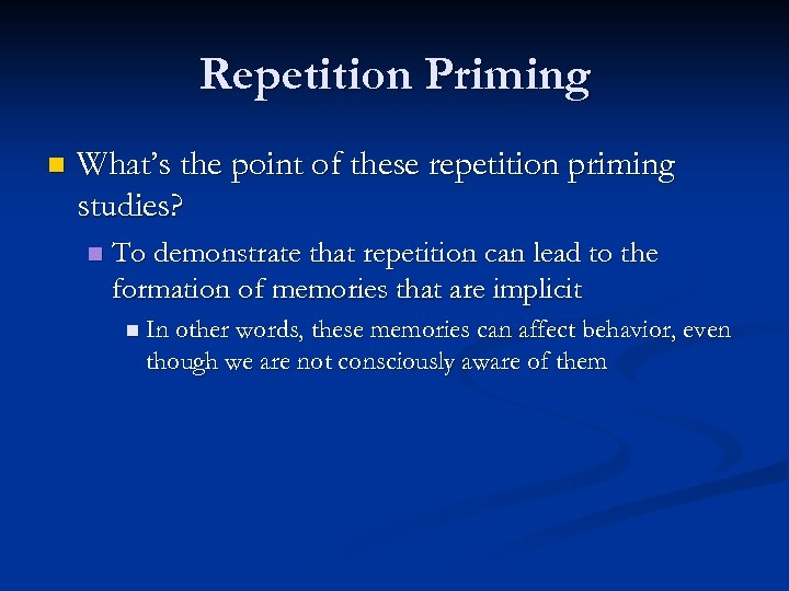 Repetition Priming n What's the point of these repetition priming studies? n To demonstrate