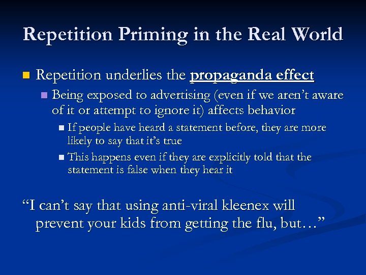 Repetition Priming in the Real World n Repetition underlies the propaganda effect n Being