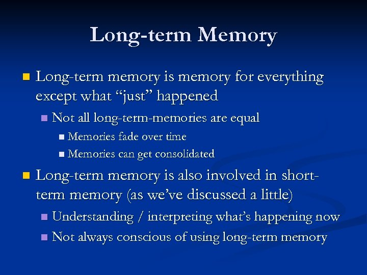"""Long-term Memory n Long-term memory is memory for everything except what """"just"""" happened n"""