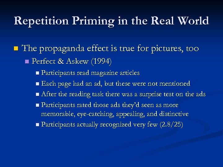 Repetition Priming in the Real World n The propaganda effect is true for pictures,