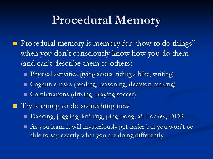 """Procedural Memory n Procedural memory is memory for """"how to do things"""" when you"""