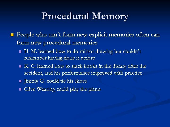 Procedural Memory n People who can't form new explicit memories often can form new