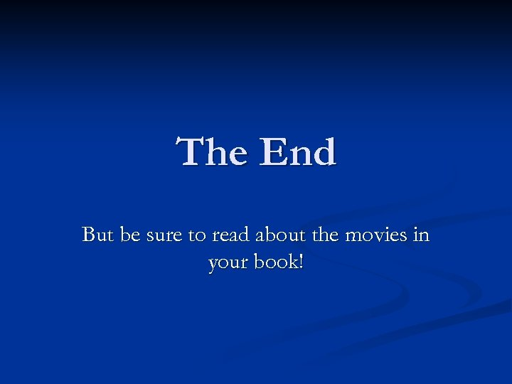 The End But be sure to read about the movies in your book!