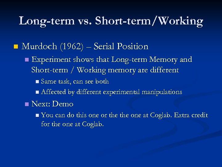 Long-term vs. Short-term/Working n Murdoch (1962) – Serial Position n Experiment shows that Long-term