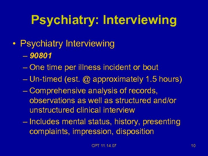 Psychiatry: Interviewing • Psychiatry Interviewing – 90801 – One time per illness incident or