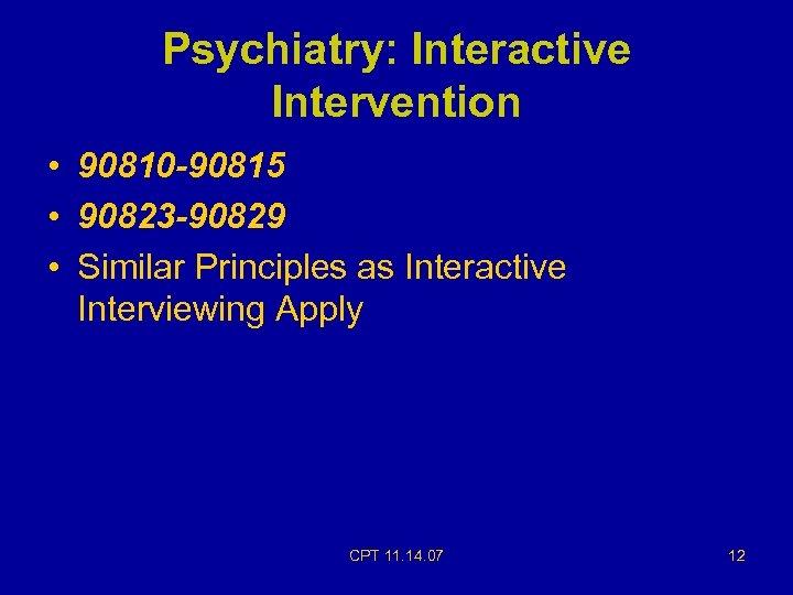 Psychiatry: Interactive Intervention • 90810 -90815 • 90823 -90829 • Similar Principles as Interactive