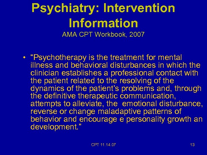 """Psychiatry: Intervention Information AMA CPT Workbook, 2007 • """"Psychotherapy is the treatment for mental"""