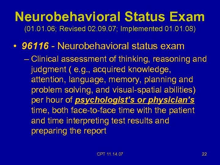 Neurobehavioral Status Exam (01. 06; Revised 02. 09. 07; Implemented 01. 08) • 96116