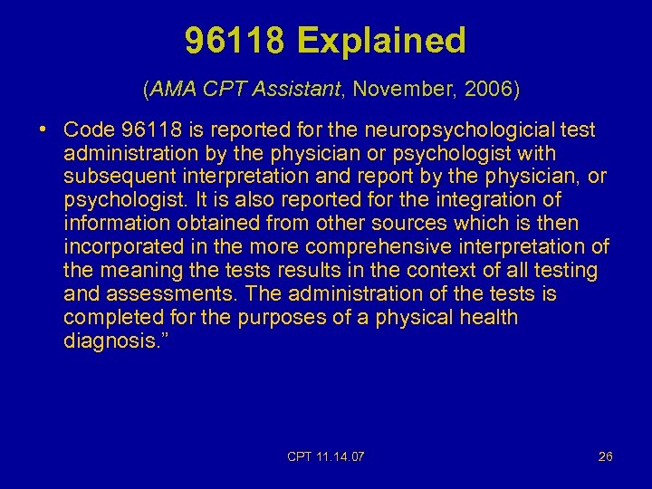 96118 Explained (AMA CPT Assistant, November, 2006) • Code 96118 is reported for the