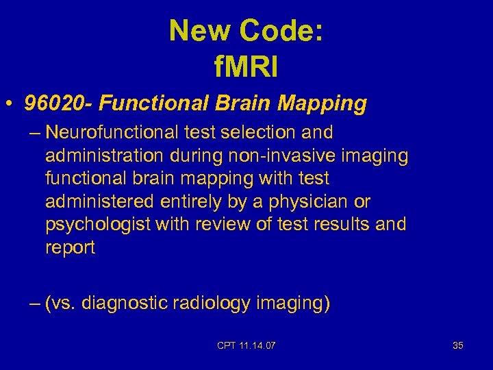 New Code: f. MRI • 96020 - Functional Brain Mapping – Neurofunctional test selection