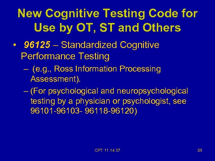 New Cognitive Testing Code for Use by OT, ST and Others • 96125 –