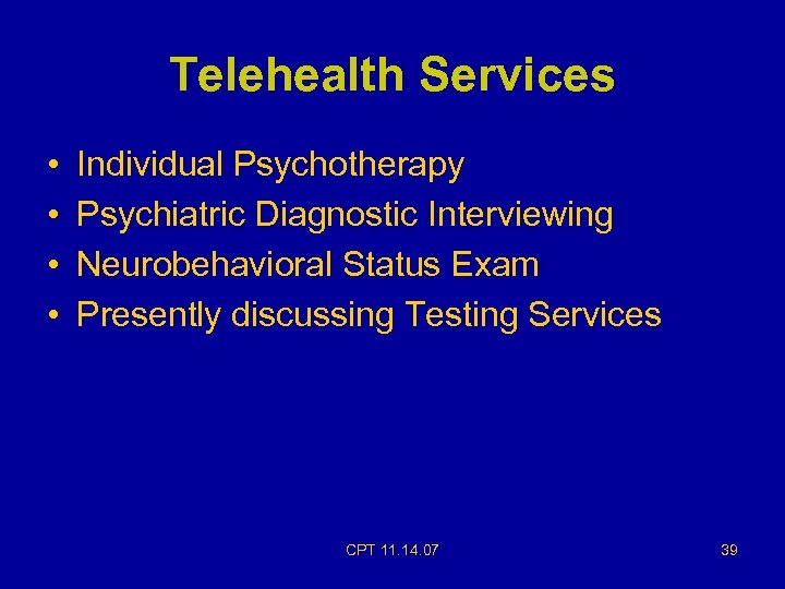 Telehealth Services • • Individual Psychotherapy Psychiatric Diagnostic Interviewing Neurobehavioral Status Exam Presently discussing