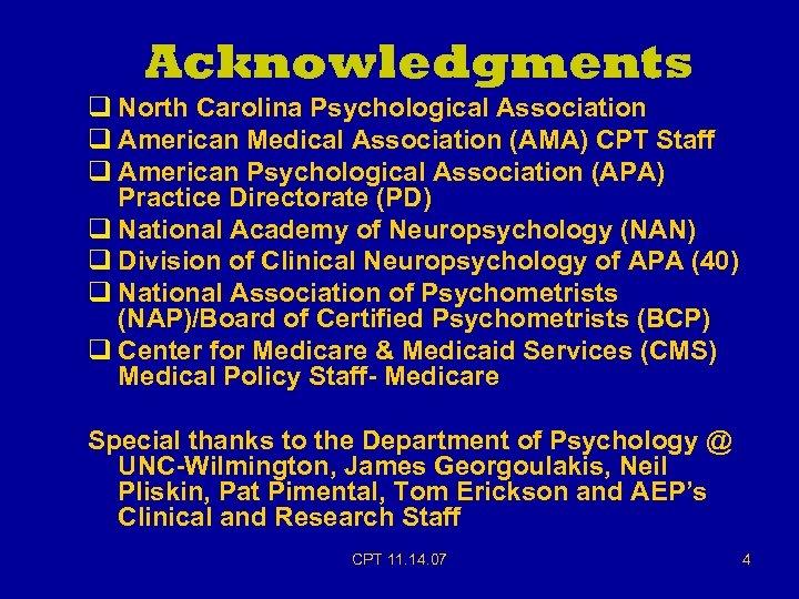 Acknowledgments q North Carolina Psychological Association q American Medical Association (AMA) CPT Staff q