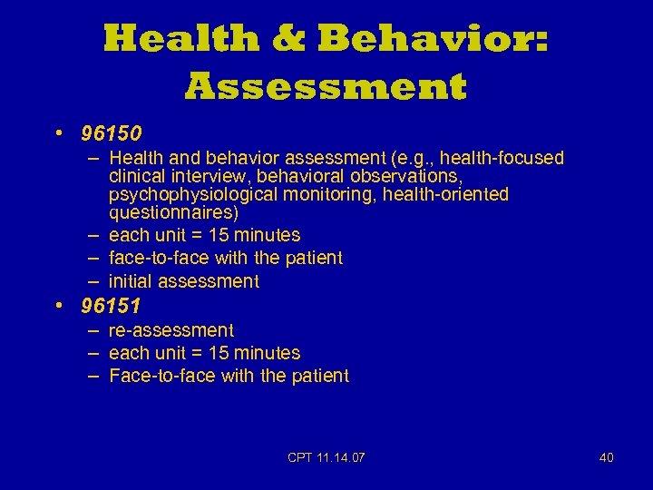 Health & Behavior: Assessment • 96150 – Health and behavior assessment (e. g. ,