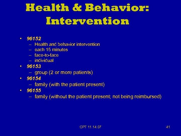 Health & Behavior: Intervention • 96152 – – Health and behavior intervention each 15