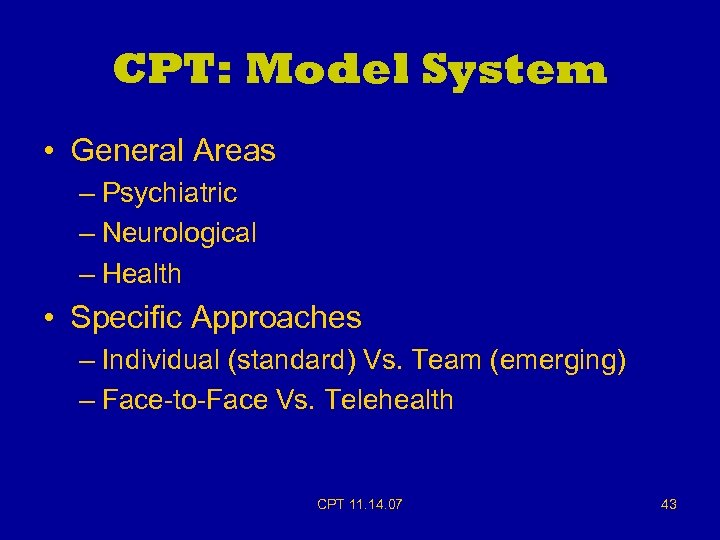CPT: Model System • General Areas – Psychiatric – Neurological – Health • Specific