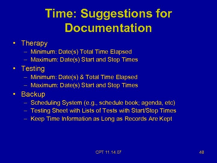 Time: Suggestions for Documentation • Therapy – Minimum: Date(s) Total Time Elapsed – Maximum: