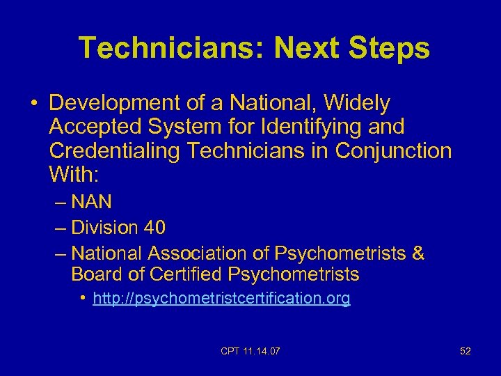 Technicians: Next Steps • Development of a National, Widely Accepted System for Identifying and